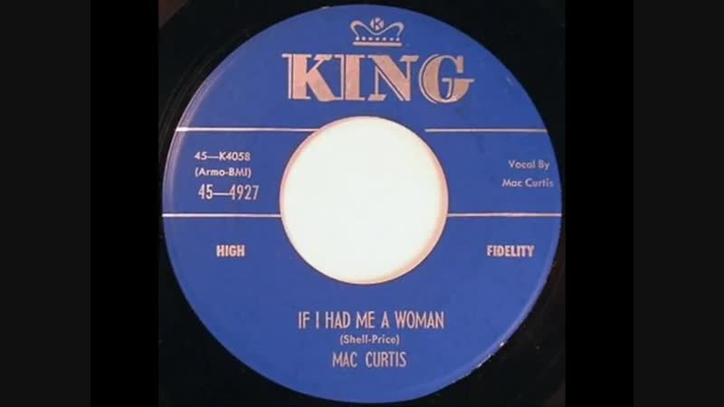 Mac Curtis - If I Had Me A Woman