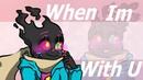 WHEN IM WITH U Paper Jam x FreshUndertale【Meme】