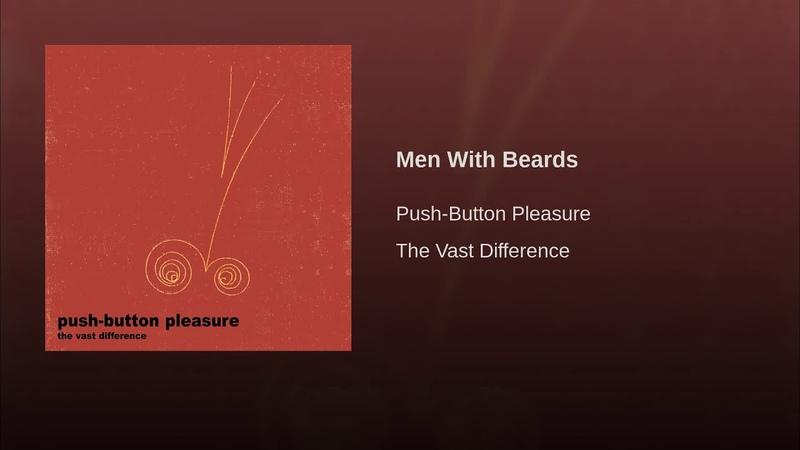 Push-button pleasure – men with beards