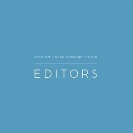 Editors альбом Push Your Head Towards The Air