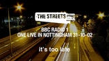 The Streets - It's Too Late (One Live in Nottingham, 31-10-02)