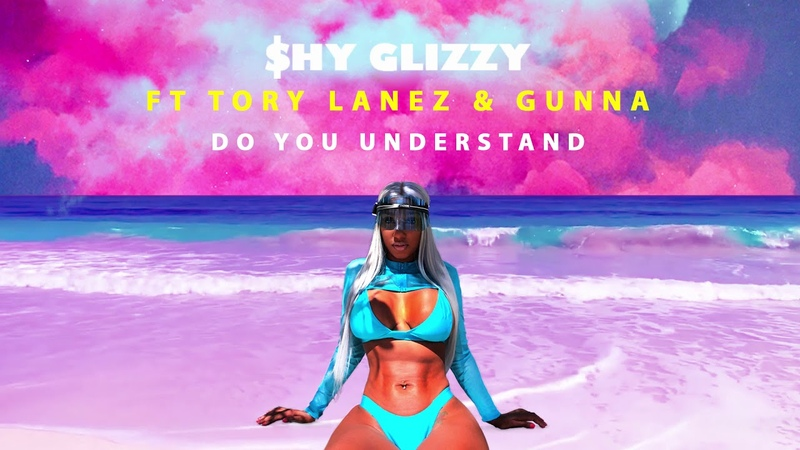 Shy Glizzy - Do You Understand (ft. Tory Lanez Gunna)
