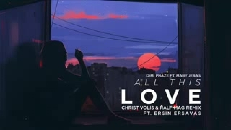 Dimi Phaze ft. Mary Jeras - All This Love (Christ Volis Ralf Mag Remix ft. Ers_low.mp4