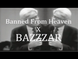 Banned From Heaven X BAZZZAR