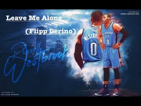 Russel Westbrook Mix Leave Me Alone Feat Flipp Denero