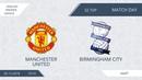 AFL18. England. Premier League. Day 32. Manchester United - Birmingham City