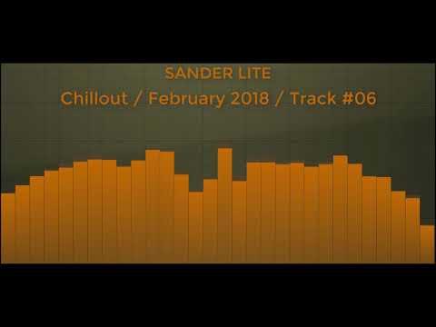 Sander Lite - Chillout February 2018 Track 06