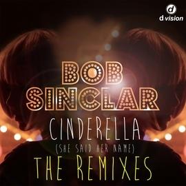 Bob Sinclar альбом Cinderella (She Said Her Name) [The Remixes]