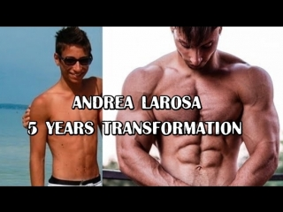 ANDREA LAROSA 5 YEARS TRANSFORMATION
