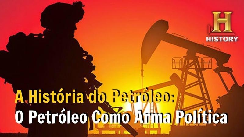 O Petróleo Como Arma Política A História do Petróleo Documentário History Channel Brasil