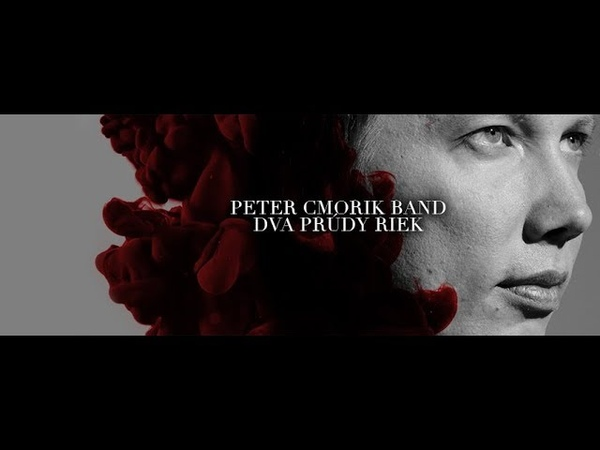 Peter Cmorik Band - Dva prúdy riek OFFICIAL 2018 VIDEO