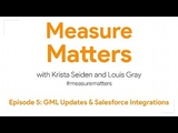 Measure Matters Episode 5 GML Updates &amp Salesforce Integrations