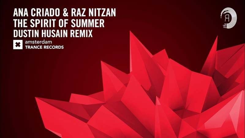 Ana Criado Raz Nitzan - The Spirit of Summer (Dustin Husain Remix) Amsterdam Trance