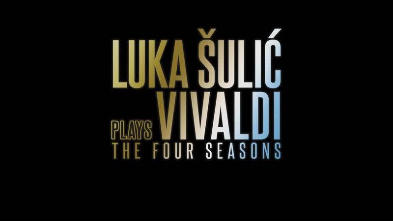 LUKA ŠULIĆ plays VIVALDI - The Four Seasons