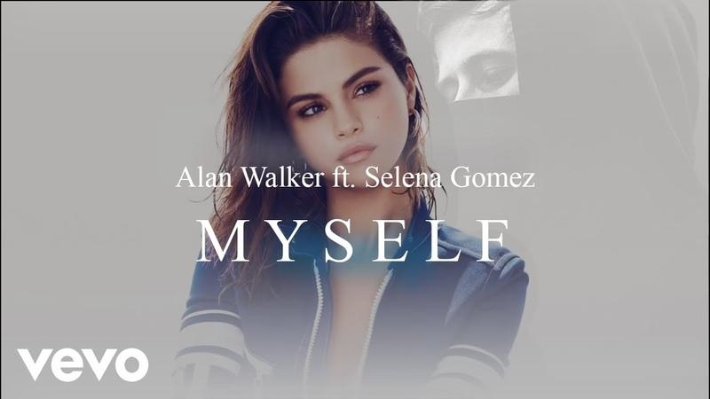 Alan Walker ft. Selena Gomez - Myself (New Song 2018)