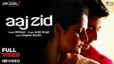 Aaj Zid Full Song Video - Aksar 2   Arijit Singh, Mithoon   Zareen Khan, Gautam Rode