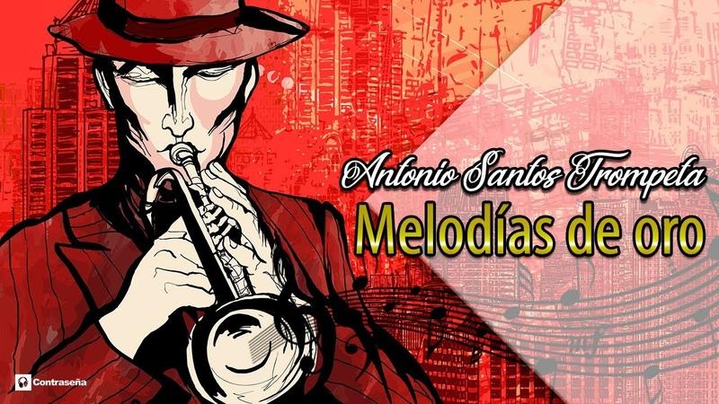 Baladas de Trompeta, Melodias de Oro, Música con Trompeta, Instrumental ANTONIO SANTOS TROMPETA