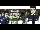 BIGGER BETTER STRONGER -MEME-