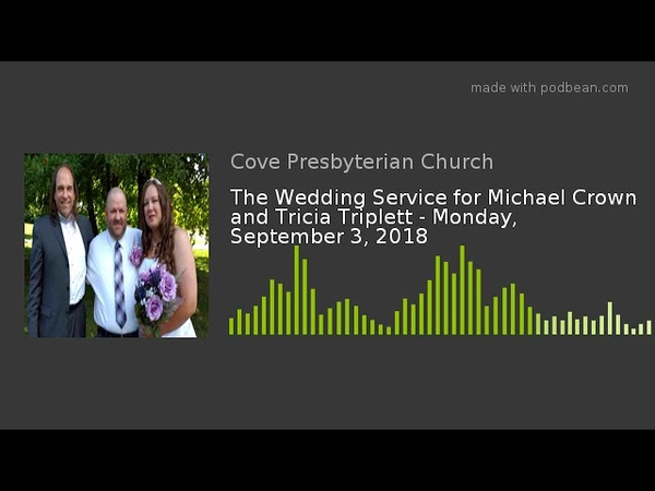 The Wedding Service for Michael Crown and Tricia Triplett - Monday, September 3, 2018