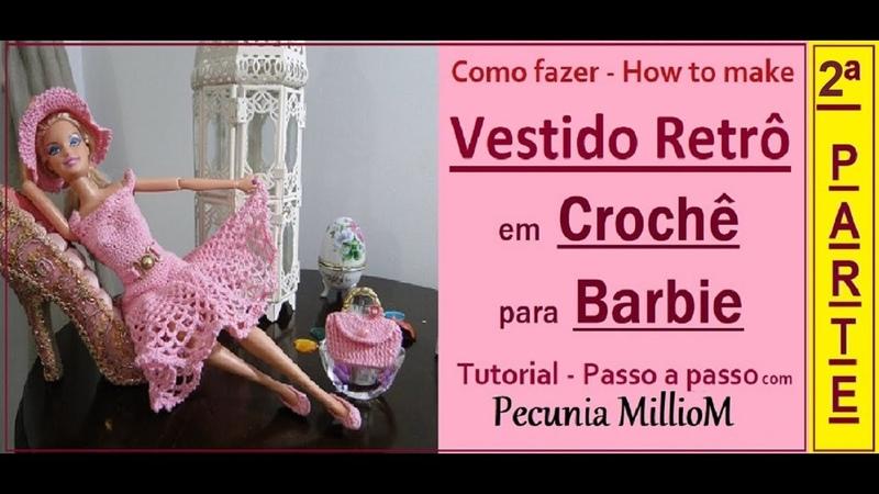 Crochê Barbie DIY - Vestido Retrô Passo a Passo Com Pecunia MillioM Parte2