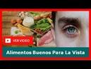 Alimentos Buenos Para La Vista, Cómo Mejorar La Vista, Los Mejores Alimentos Para Mejorar La Vista