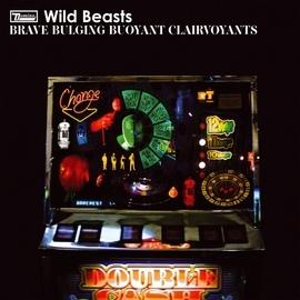 Wild Beasts альбом Brave Bulging Buoyant Clairvoyants