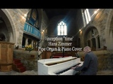 inception - Time - Hans Zimmer soundtrack - piano church organ cover epic