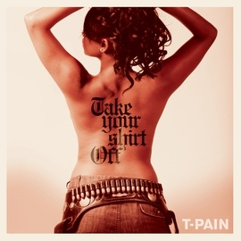 T-Pain альбом Take Your Shirt Off