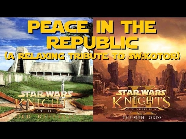 Star Wars: Knights of the Old Republic I II 'Peace in the Republic' (A Relaxing Music Compilation)