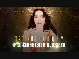 Madonna - Sorry (Anton Aklin Has Heard It All Before Mix) [MRU Video]