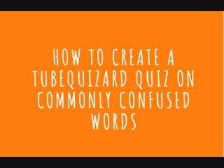 How to create a TubeQuizard quiz on a commonly confused words