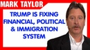 Mark Taylor Update December 05 2018 — TRUMP IS FIXING FINANCIAL, POLITICAL IMMIGRATION SYSTEM