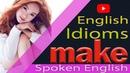 Useful English Idioms with the word MAKE (2018)