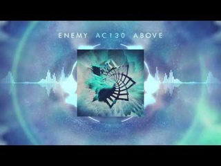 ENEMY AC130 ABOVE - PSYCHOSIS