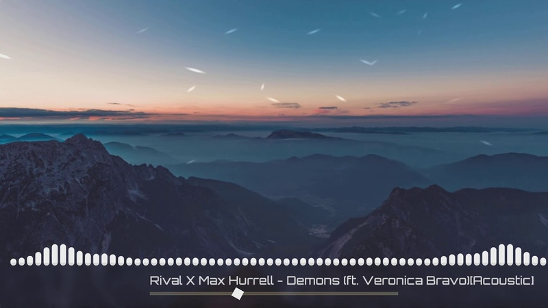 Rival x Max Hurrell - Demons (ft. Veronica Bravo)[Acoustic]