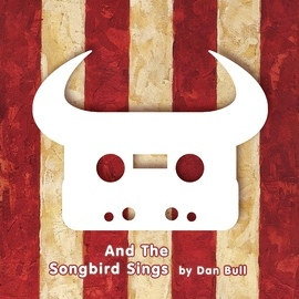 Dan Bull альбом And the Songbird Sings