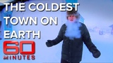 Visiting the coldest town in the world - Chilling Out 60 Minutes Australia