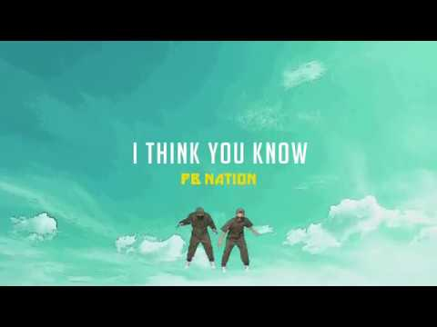 PB Nation - I THINK YOU KNOW (Official Music Video)