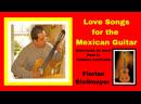 LOVE SONGS OF THE MEXICAN GUITAR (Canciones de Amor Para La Guitarra Mexicana) by Florian Stollmayer 2019