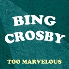 Bing Crosby альбом Bing Crosby Too Marvellous