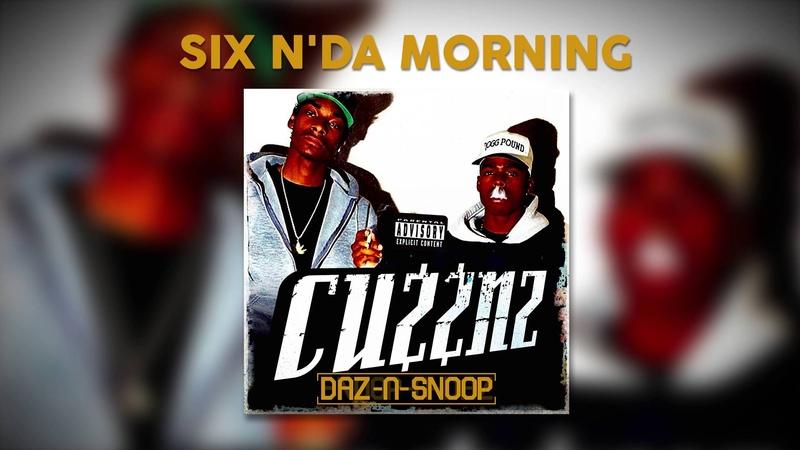 Daz Snoop - Six n'da Morning (ft. Kurupt)