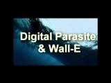 Digital Parasite &amp Wall - E