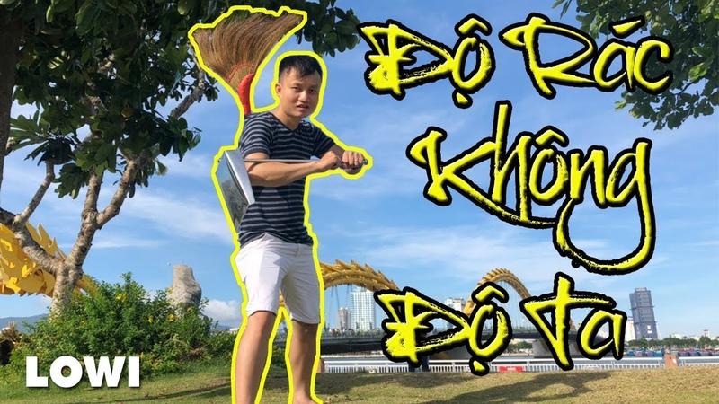 ĐỘ TA KHÔNG ĐỘ NÀNG - Phiên Bản Quét Rác - Funny Videos | LOWI TV