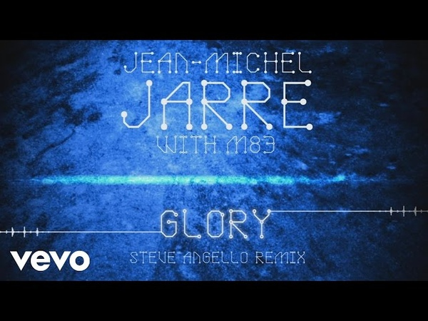 Jean-Michel Jarre, M83 - Glory (Steve Angello Remix)