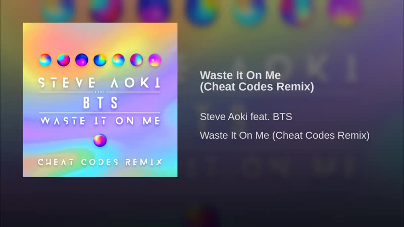 Steve Aoki feat. BTS - Waste It On Me (Cheat Codes Remix)
