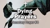 Dying Prayers - Cemetary Prayer #4