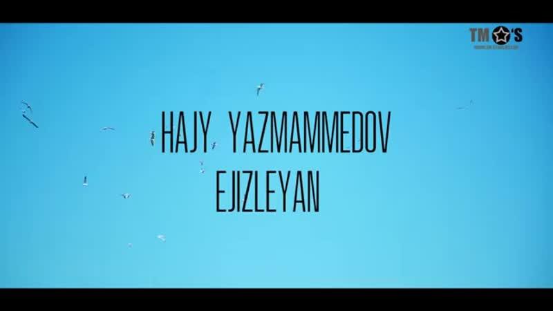 Hajy Ýazmammedow - Ejizleýän 2018 Turkmen kilp 2018.mp4