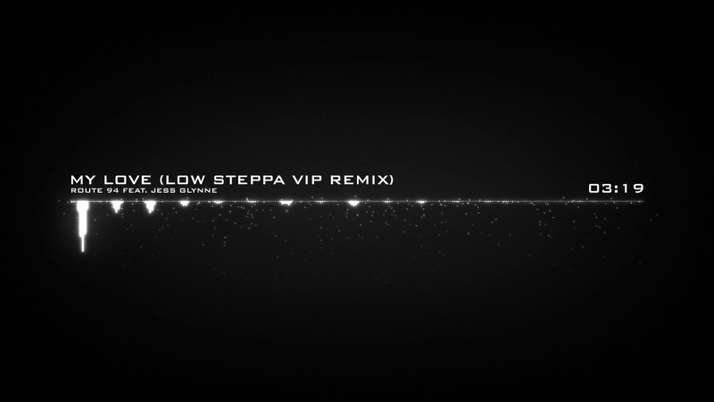 Route 94 feat. Jess Glynne - My Love (Low Steppa VIP Remix)