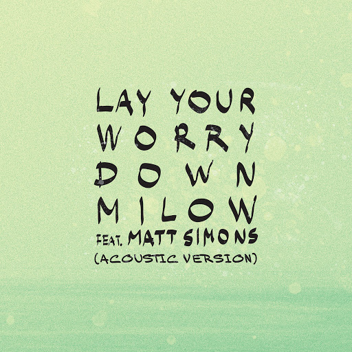 Milow альбом Lay Your Worry Down (Acoustic Version)