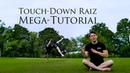 Touch-Down Raiz Mega-Tutorial